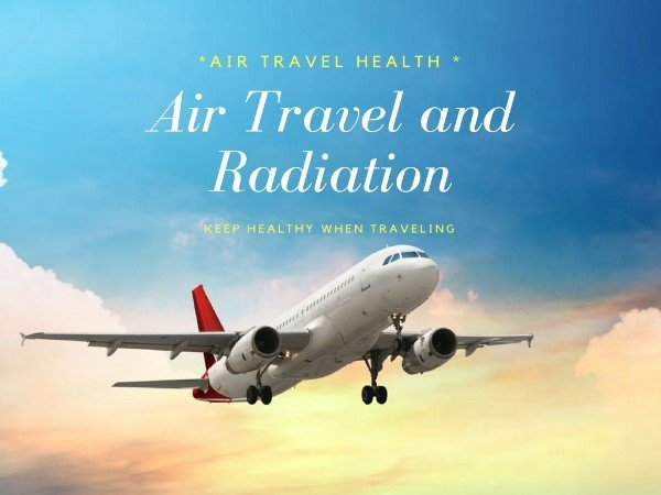 Air Travel And Radiation Exposure Health Risks