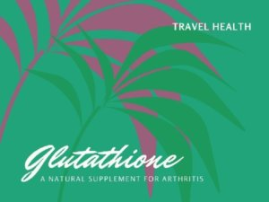 Glutathione And Arthritis {The Natural Supplement}