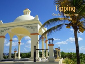 Tipping On Inclusive Holidays {A Closer Look}